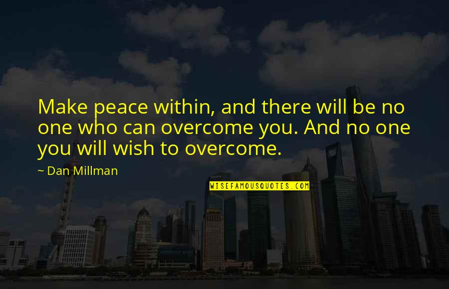 Inspirational Traitors Quotes By Dan Millman: Make peace within, and there will be no
