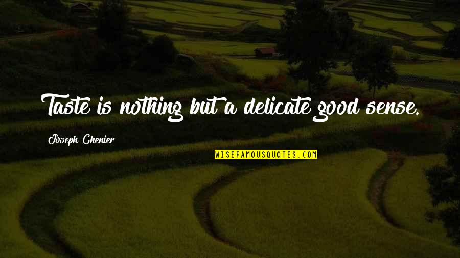 Inspirational Traitors Quotes By Joseph Chenier: Taste is nothing but a delicate good sense.
