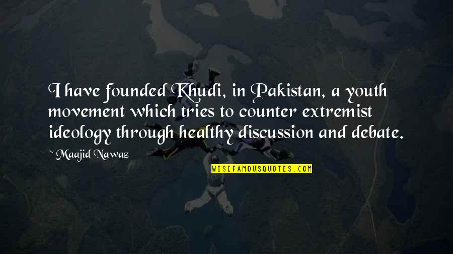 Inspirational Traitors Quotes By Maajid Nawaz: I have founded Khudi, in Pakistan, a youth