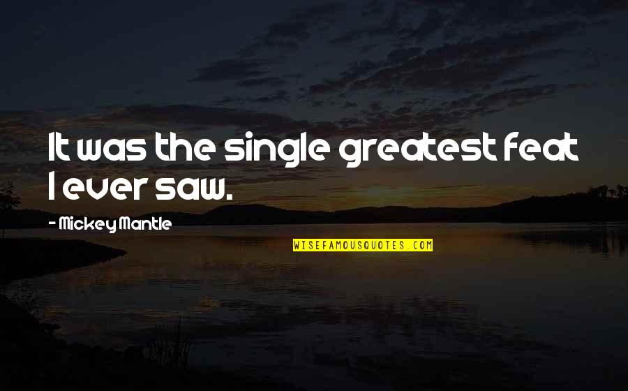Inspirational Traitors Quotes By Mickey Mantle: It was the single greatest feat I ever