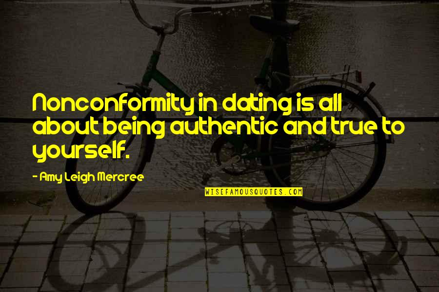 Inspirational True Quotes By Amy Leigh Mercree: Nonconformity in dating is all about being authentic