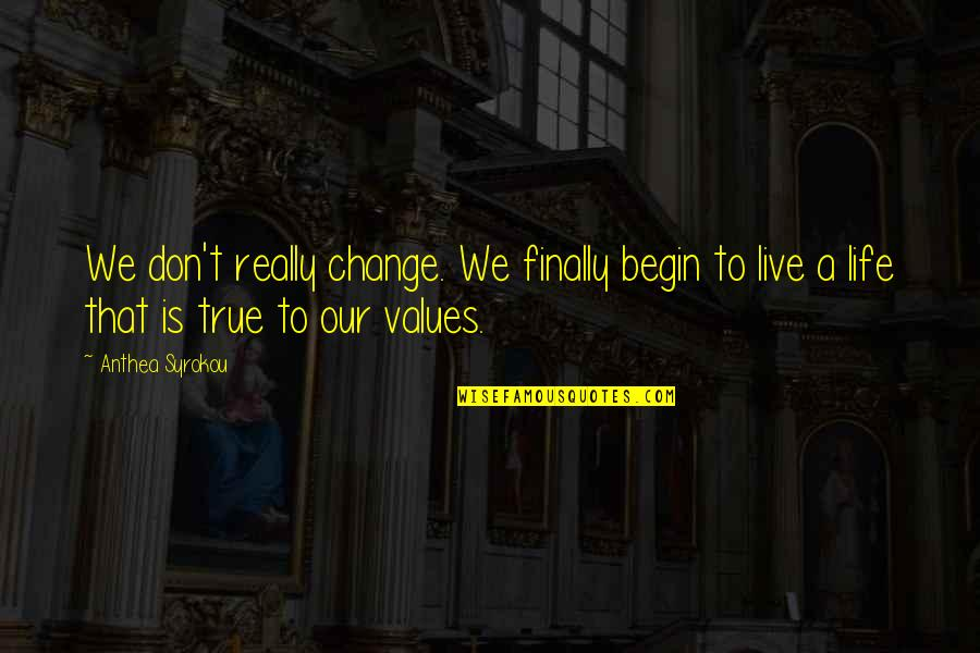 Inspirational True Quotes By Anthea Syrokou: We don't really change. We finally begin to