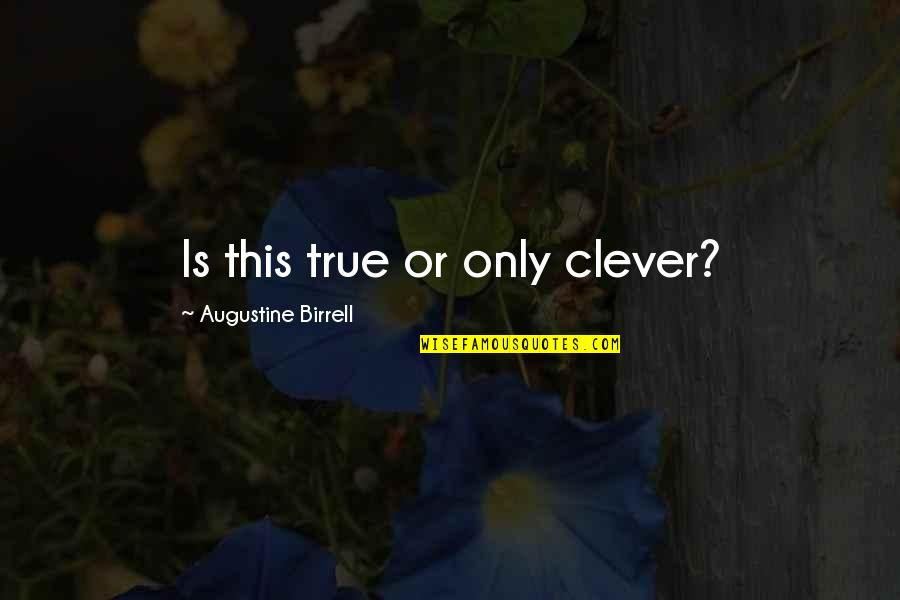 Inspirational True Quotes By Augustine Birrell: Is this true or only clever?