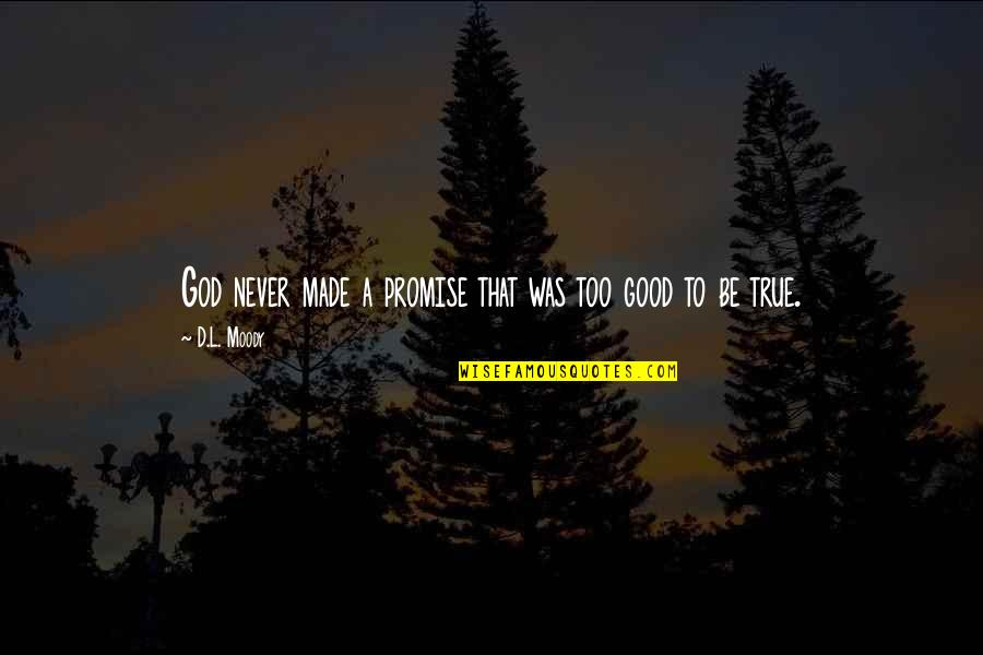 Inspirational True Quotes By D.L. Moody: God never made a promise that was too
