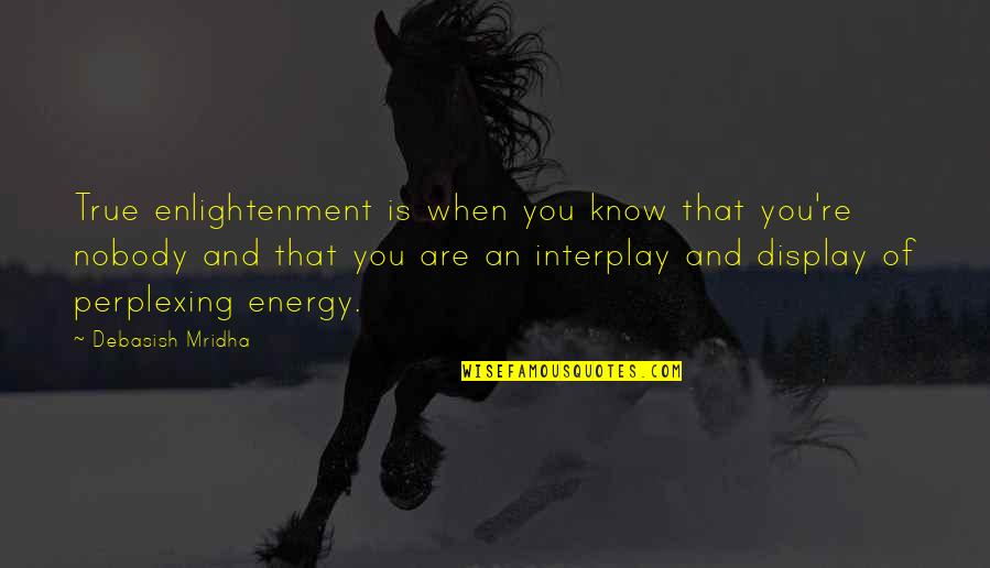 Inspirational True Quotes By Debasish Mridha: True enlightenment is when you know that you're