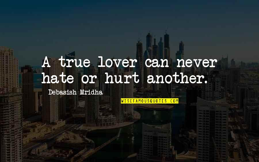 Inspirational True Quotes By Debasish Mridha: A true lover can never hate or hurt