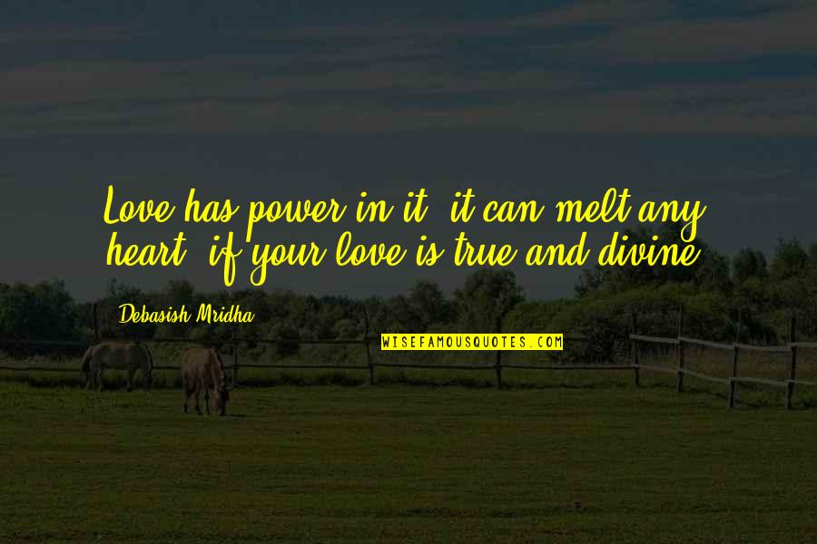 Inspirational True Quotes By Debasish Mridha: Love has power in it; it can melt