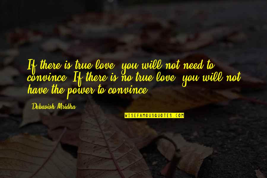 Inspirational True Quotes By Debasish Mridha: If there is true love, you will not