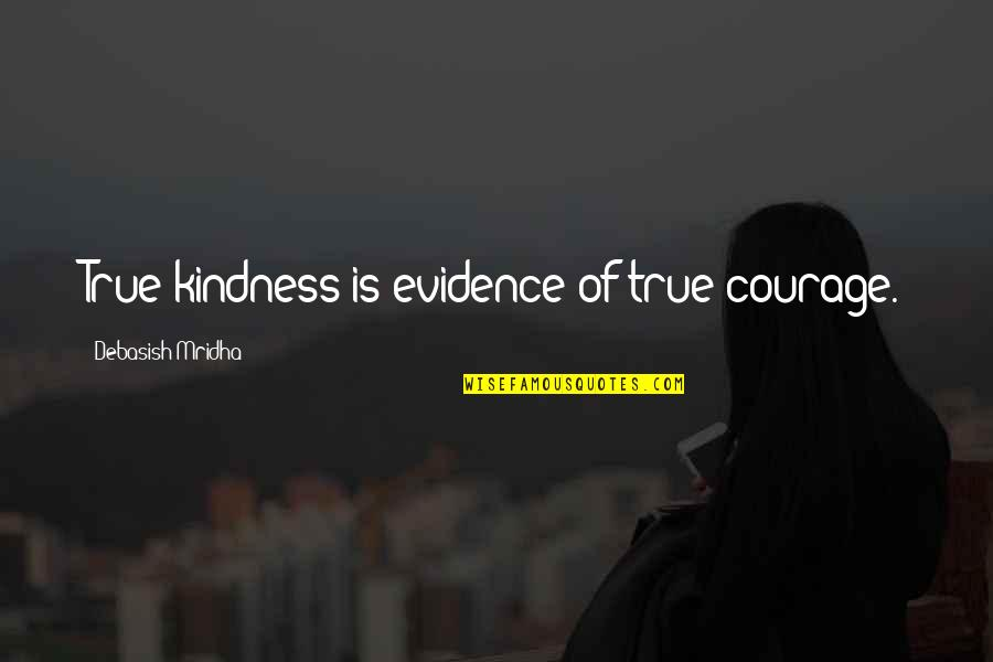 Inspirational True Quotes By Debasish Mridha: True kindness is evidence of true courage.