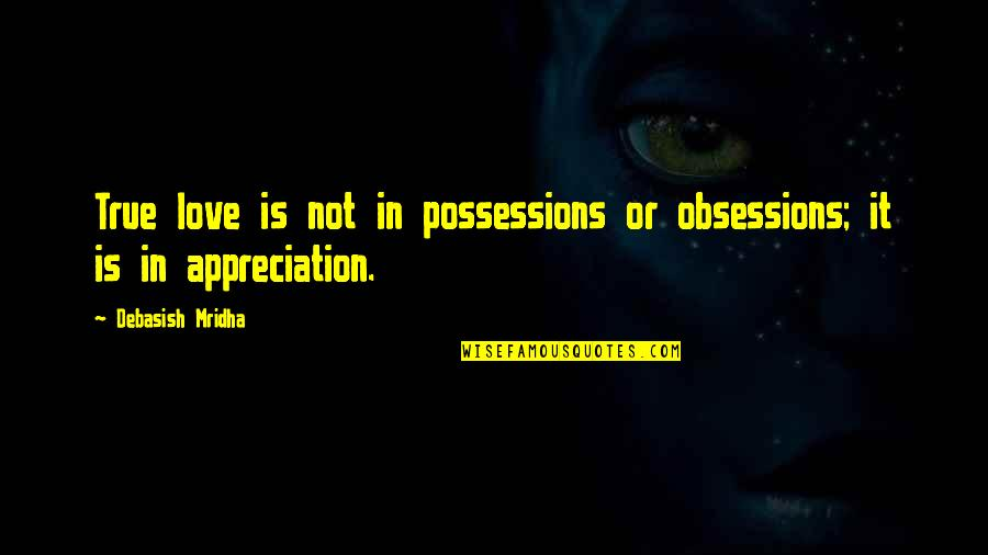 Inspirational True Quotes By Debasish Mridha: True love is not in possessions or obsessions;