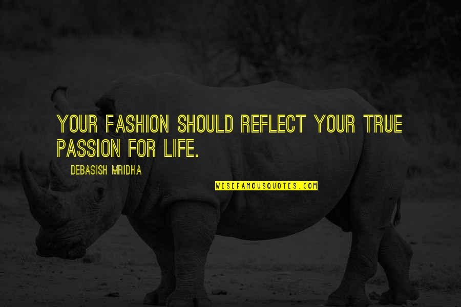 Inspirational True Quotes By Debasish Mridha: Your fashion should reflect your true passion for