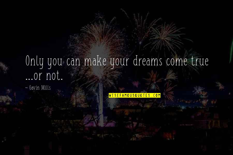 Inspirational True Quotes By Gavin Mills: Only you can make your dreams come true