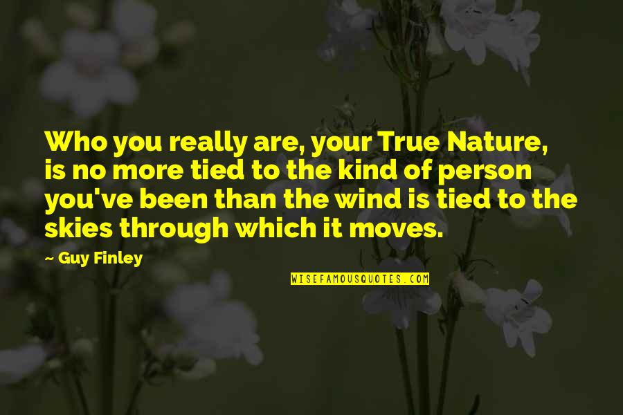 Inspirational True Quotes By Guy Finley: Who you really are, your True Nature, is