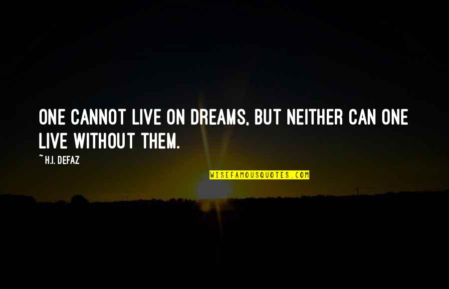 Inspirational True Quotes By H.I. Defaz: One cannot live on dreams, but neither can