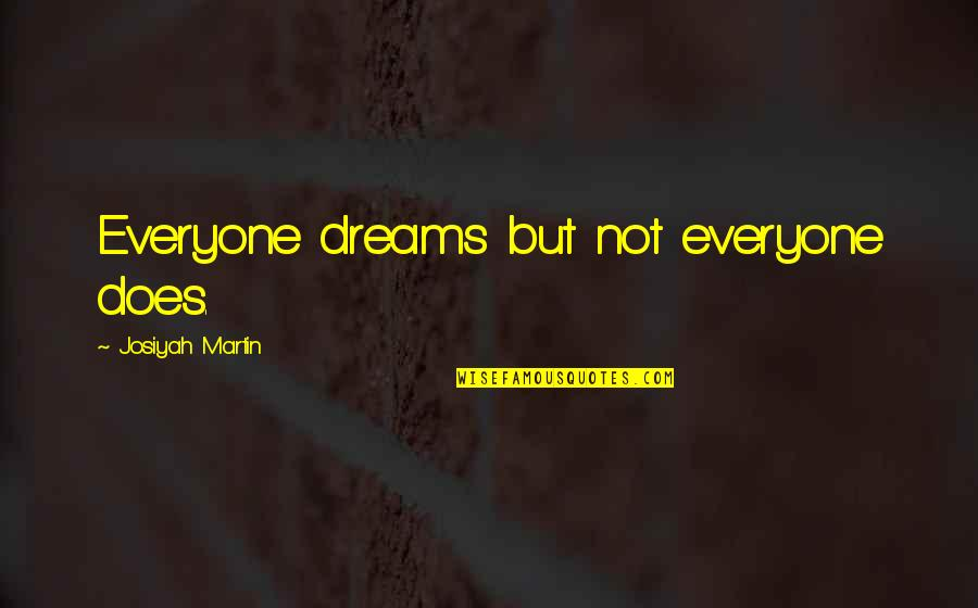 Inspirational True Quotes By Josiyah Martin: Everyone dreams but not everyone does.