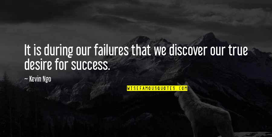 Inspirational True Quotes By Kevin Ngo: It is during our failures that we discover