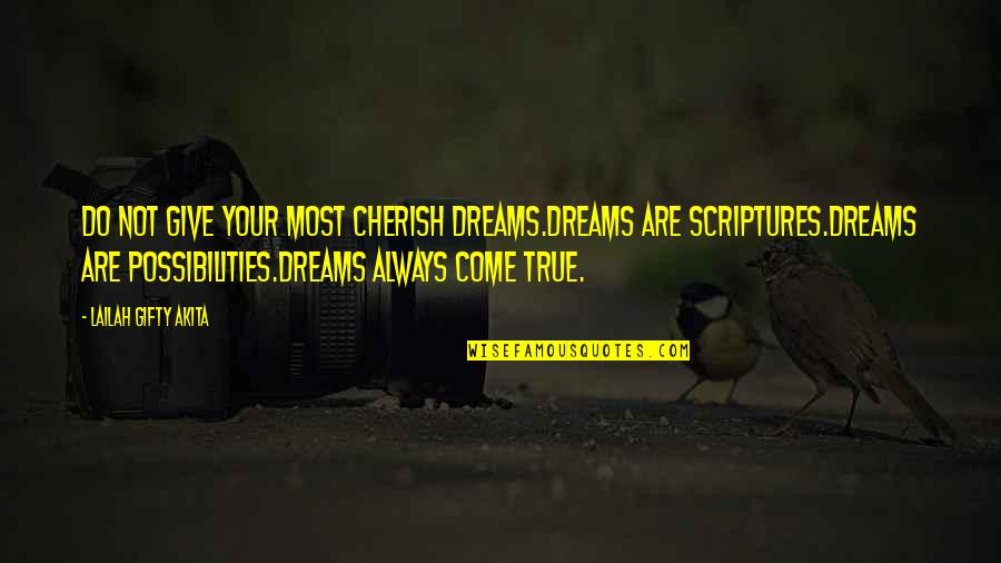 Inspirational True Quotes By Lailah Gifty Akita: Do not give your most cherish dreams.Dreams are