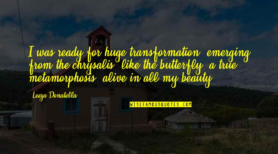 Inspirational True Quotes By Leeza Donatella: I was ready for huge transformation, emerging from