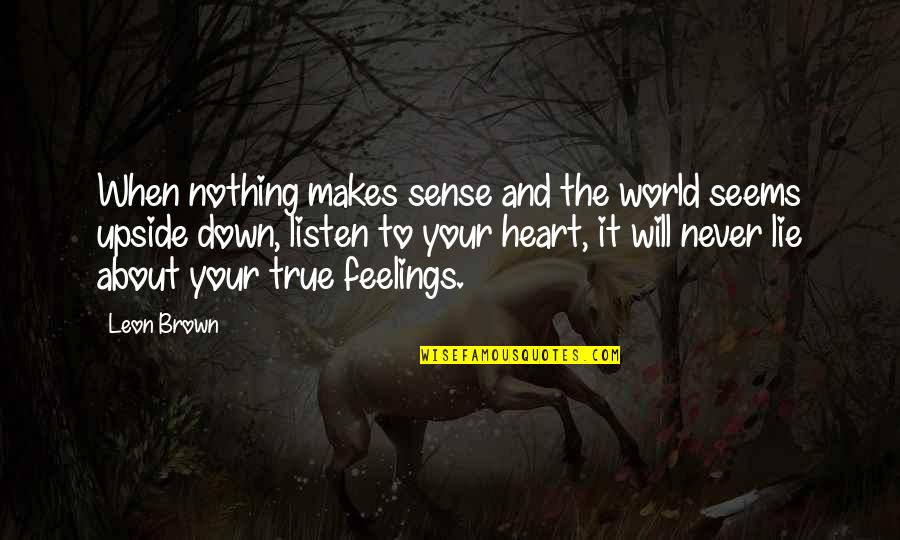 Inspirational True Quotes By Leon Brown: When nothing makes sense and the world seems