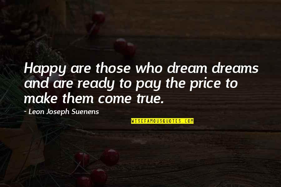 Inspirational True Quotes By Leon Joseph Suenens: Happy are those who dream dreams and are