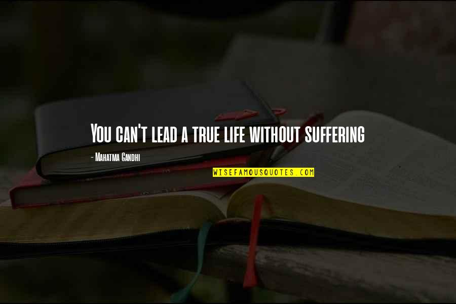 Inspirational True Quotes By Mahatma Gandhi: You can't lead a true life without suffering