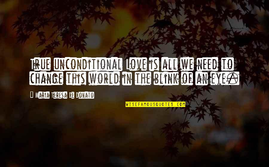Inspirational True Quotes By Maria Teresa De Donato: True unconditional Love is all we need to