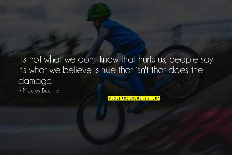 Inspirational True Quotes By Melody Beattie: It's not what we don't know that hurts