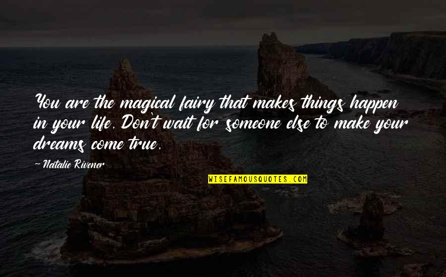 Inspirational True Quotes By Natalie Rivener: You are the magical fairy that makes things