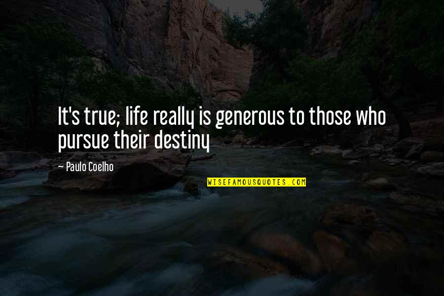 Inspirational True Quotes By Paulo Coelho: It's true; life really is generous to those
