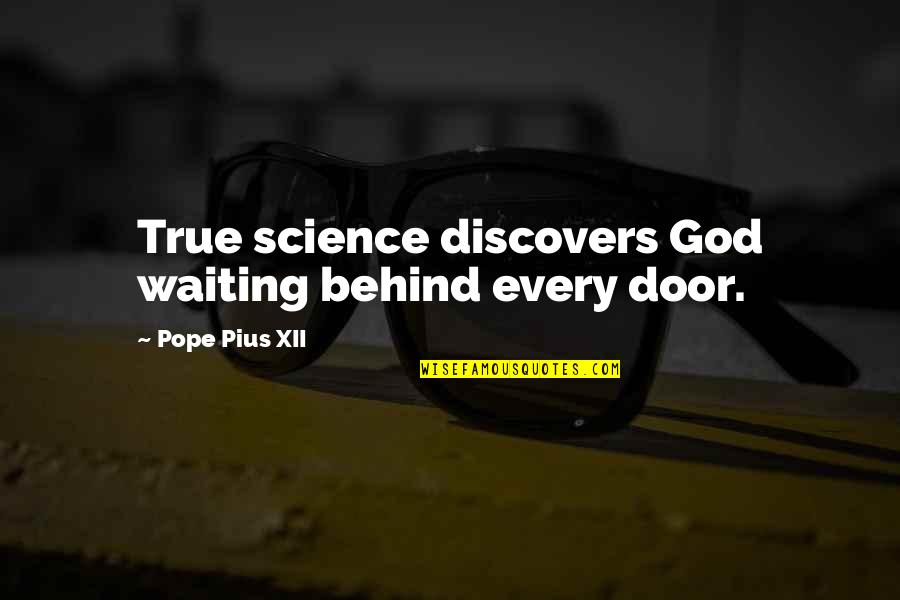 Inspirational True Quotes By Pope Pius XII: True science discovers God waiting behind every door.