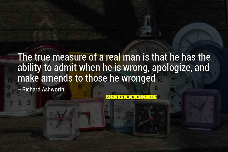 Inspirational True Quotes By Richard Ashworth: The true measure of a real man is