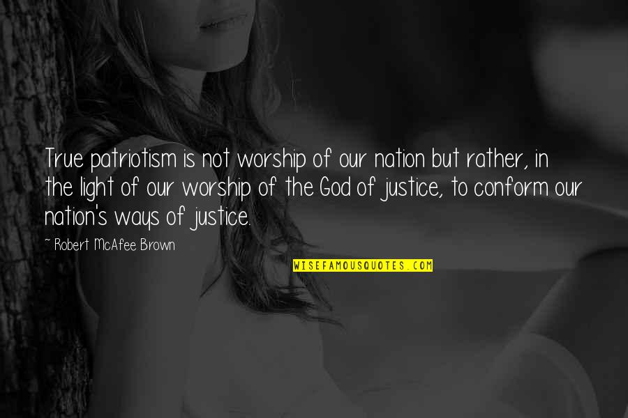 Inspirational True Quotes By Robert McAfee Brown: True patriotism is not worship of our nation