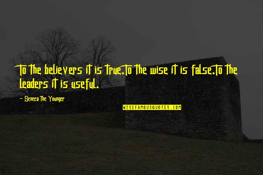 Inspirational True Quotes By Seneca The Younger: To the believers it is true.To the wise