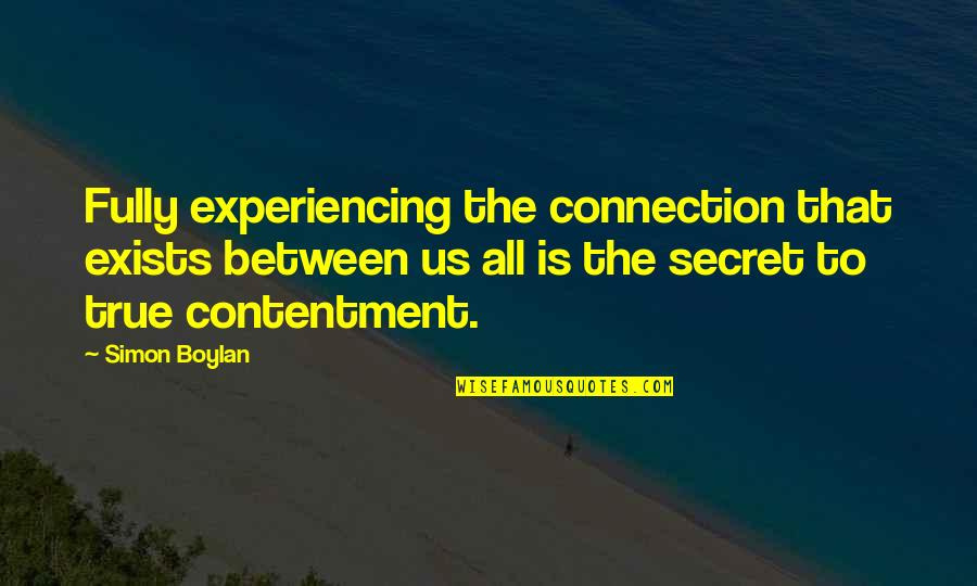 Inspirational True Quotes By Simon Boylan: Fully experiencing the connection that exists between us