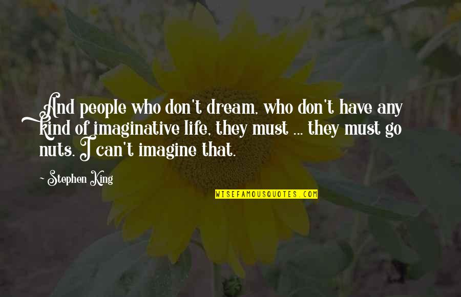 Inspirational True Quotes By Stephen King: And people who don't dream, who don't have