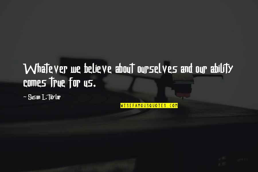 Inspirational True Quotes By Susan L. Taylor: Whatever we believe about ourselves and our ability