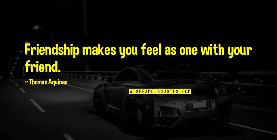 Inspirational True Quotes By Thomas Aquinas: Friendship makes you feel as one with your
