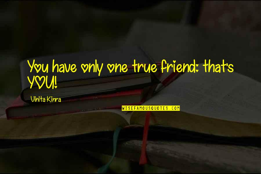 Inspirational True Quotes By Vinita Kinra: You have only one true friend: that's YOU!