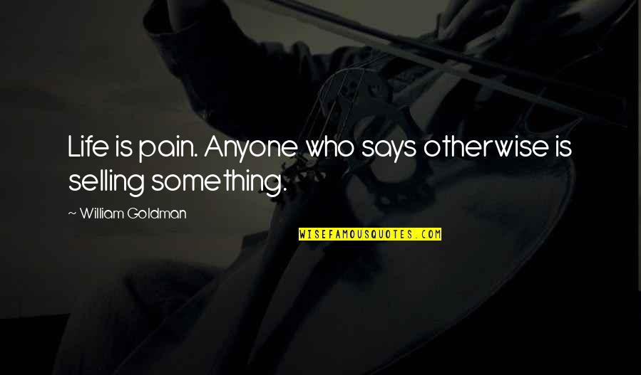 Inspirational True Quotes By William Goldman: Life is pain. Anyone who says otherwise is