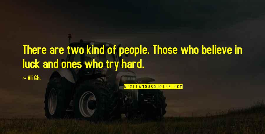 Inspirational Try Hard Quotes By Ali Gh.: There are two kind of people. Those who