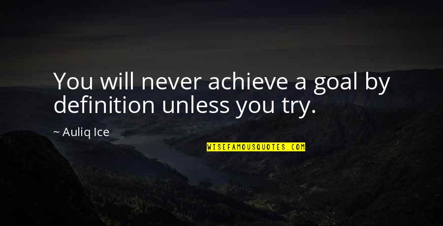 Inspirational Try Hard Quotes By Auliq Ice: You will never achieve a goal by definition
