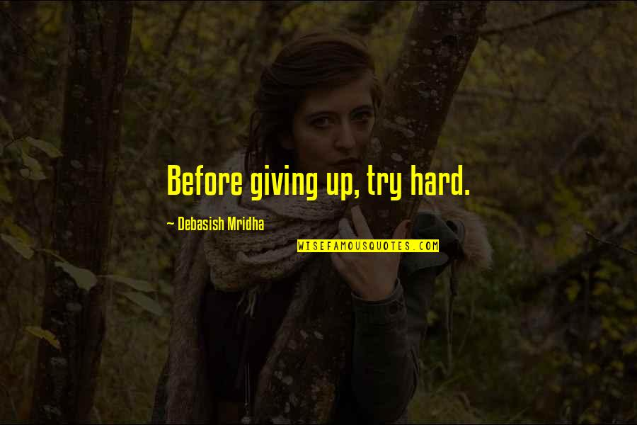 Inspirational Try Hard Quotes By Debasish Mridha: Before giving up, try hard.