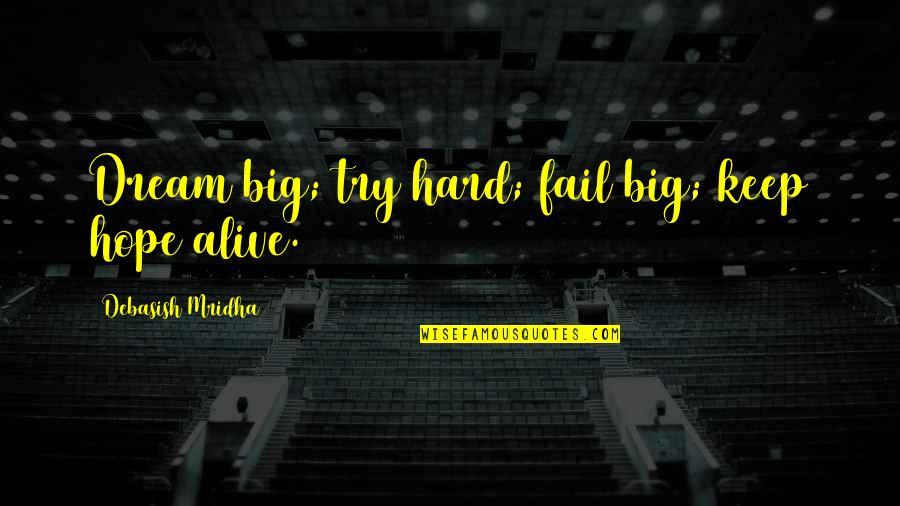 Inspirational Try Hard Quotes By Debasish Mridha: Dream big; try hard; fail big; keep hope