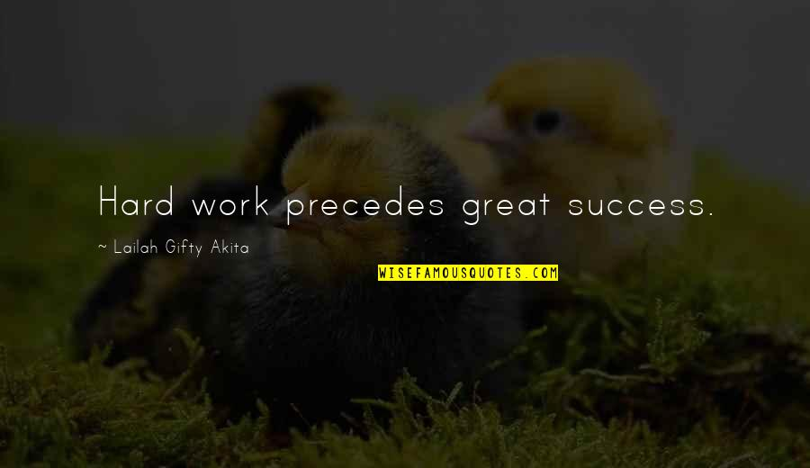Inspirational Try Hard Quotes By Lailah Gifty Akita: Hard work precedes great success.