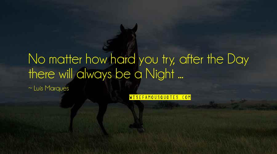 Inspirational Try Hard Quotes By Luis Marques: No matter how hard you try, after the
