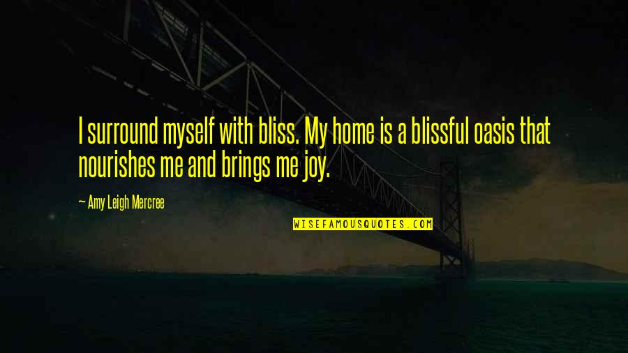 Inspirational Tumblr Quotes By Amy Leigh Mercree: I surround myself with bliss. My home is