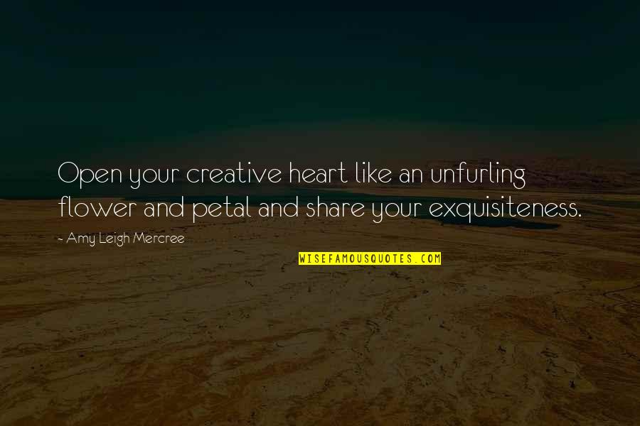 Inspirational Tumblr Quotes By Amy Leigh Mercree: Open your creative heart like an unfurling flower
