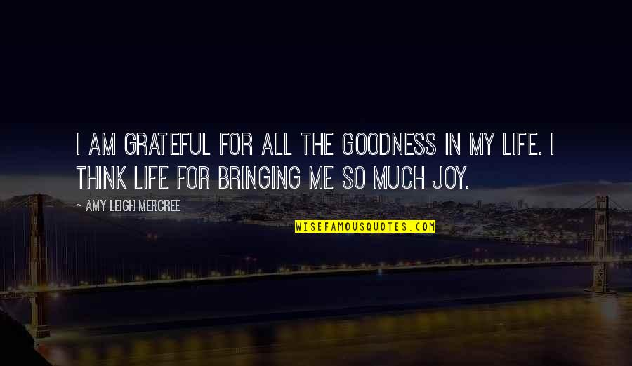 Inspirational Tumblr Quotes By Amy Leigh Mercree: I am grateful for all the goodness in