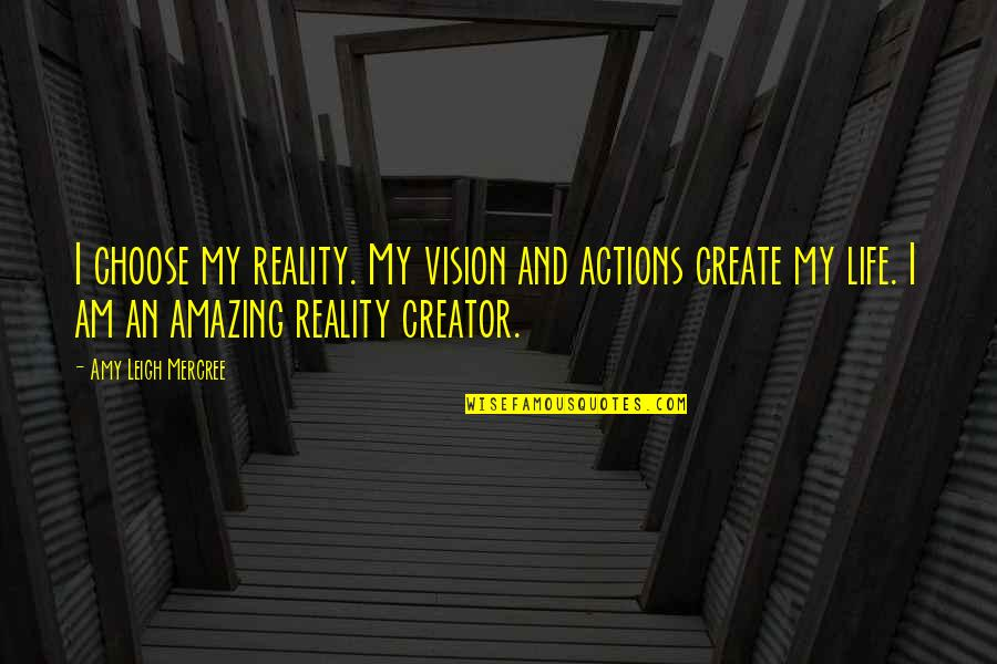 Inspirational Tumblr Quotes By Amy Leigh Mercree: I choose my reality. My vision and actions
