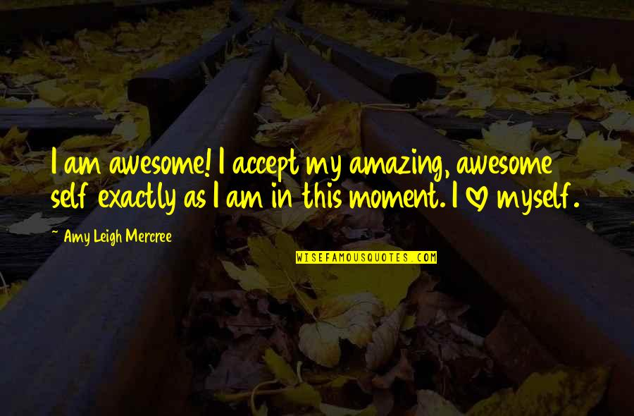 Inspirational Tumblr Quotes By Amy Leigh Mercree: I am awesome! I accept my amazing, awesome